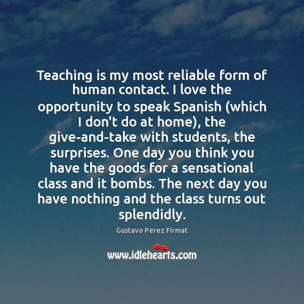 Teaching is my most reliable form of human contact. I love the Teaching Quotes Image