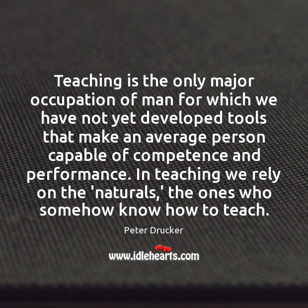 Image, Teaching is the only major occupation of man for which we have