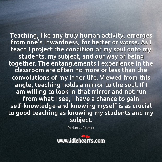 Image, Teaching, like any truly human activity, emerges from one's inwardness, for better