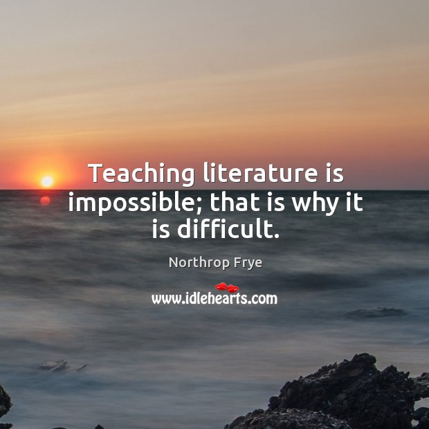 Teaching literature is impossible; that is why it is difficult. Image
