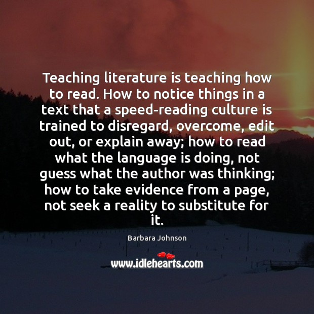 Teaching literature is teaching how to read. How to notice things in Barbara Johnson Picture Quote