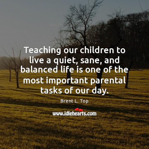 Image, Teaching our children to live a quiet, sane, and balanced life is