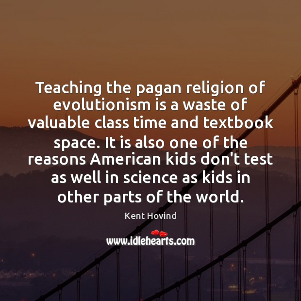 Image, Teaching the pagan religion of evolutionism is a waste of valuable class
