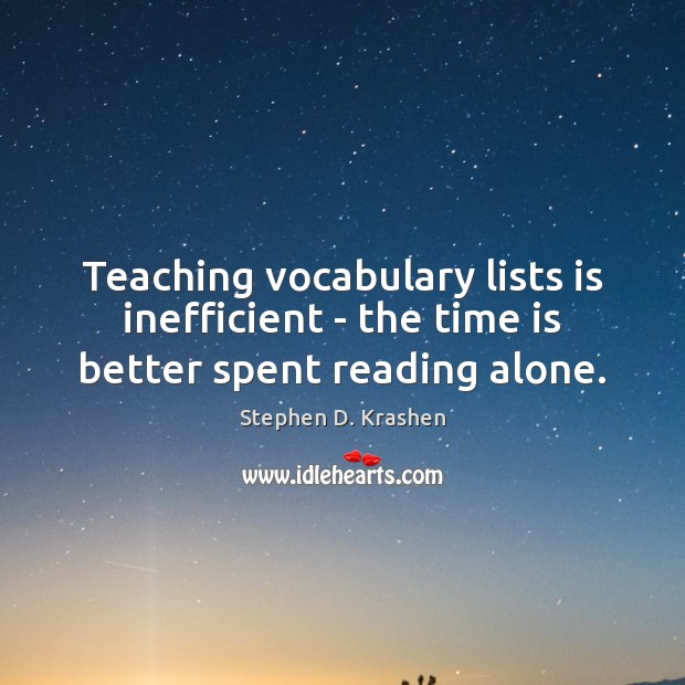 Teaching vocabulary lists is inefficient – the time is better spent reading alone. Image