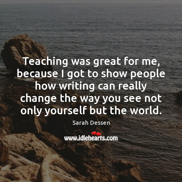 Teaching was great for me, because I got to show people how Image