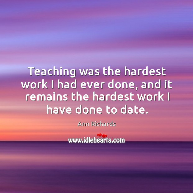 Image, Teaching was the hardest work I had ever done, and it remains the hardest work I have done to date.