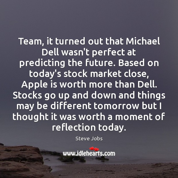 Team, it turned out that Michael Dell wasn't perfect at predicting the Image