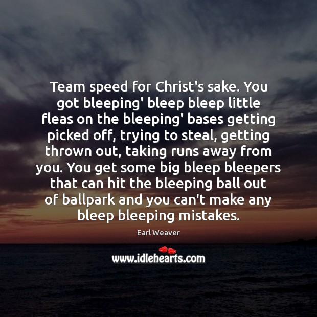 Team speed for Christ's sake. You got bleeping' bleep bleep little fleas Image