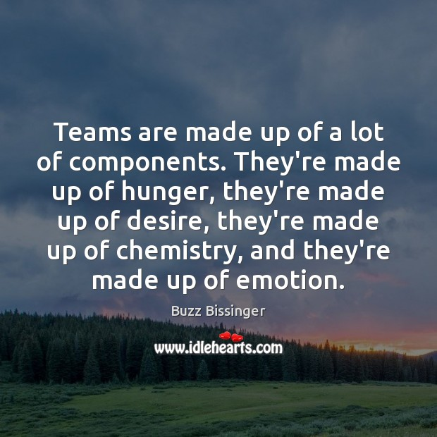 Teams are made up of a lot of components. They're made up Emotion Quotes Image