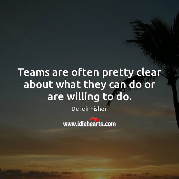 Teams are often pretty clear about what they can do or are willing to do. Image