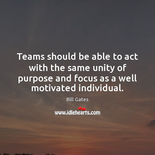 Teams should be able to act with the same unity of purpose Bill Gates Picture Quote