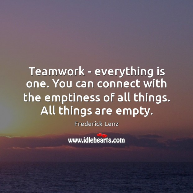 Teamwork – everything is one. You can connect with the emptiness of Teamwork Quotes Image