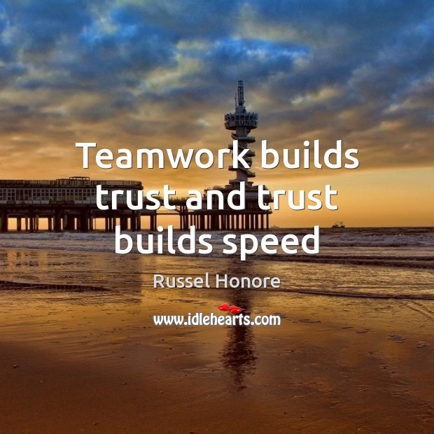 Teamwork builds trust and trust builds speed Teamwork Quotes Image
