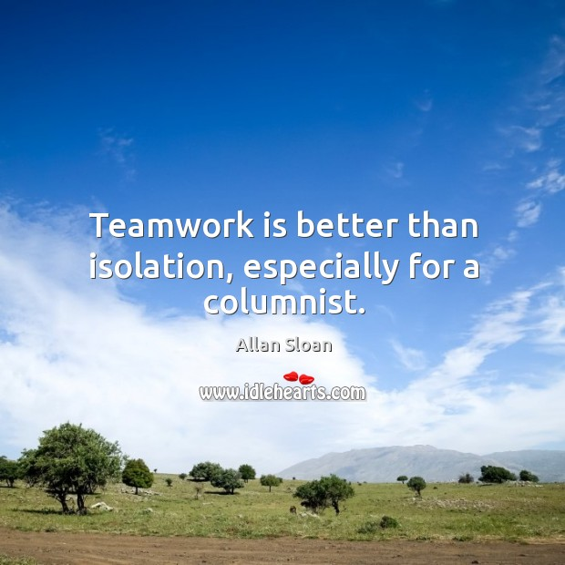 Image, Teamwork is better than isolation, especially for a columnist.