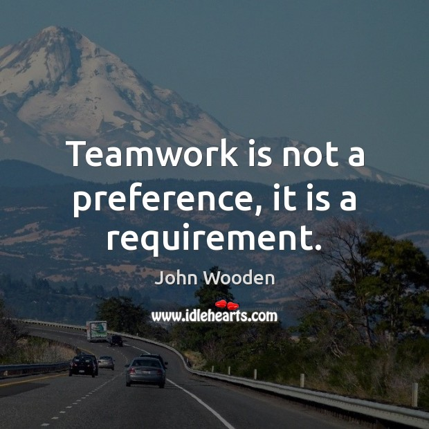 Teamwork is not a preference, it is a requirement. Teamwork Quotes Image