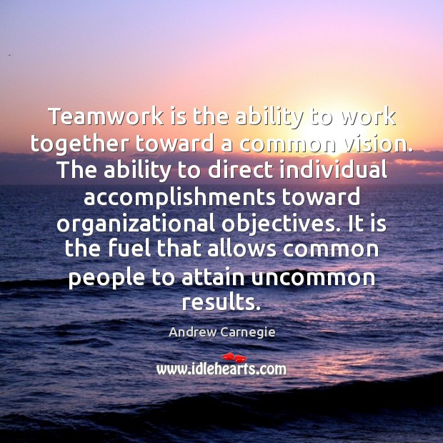 Teamwork is the ability to work together toward a common vision. The Image