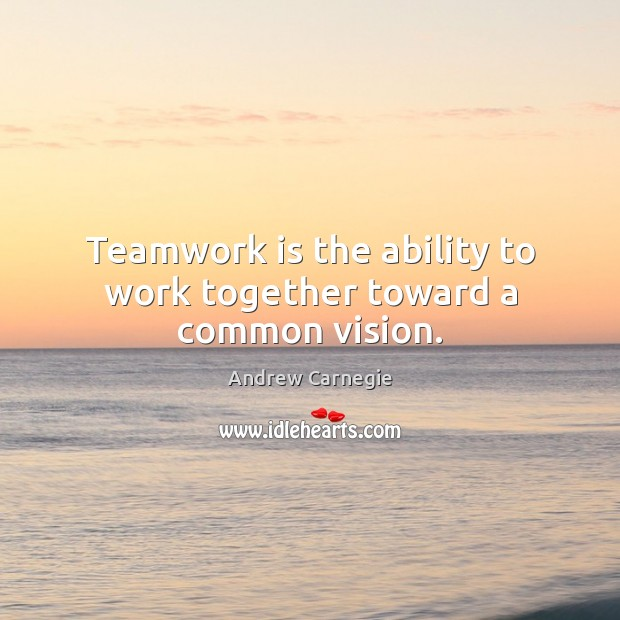 Teamwork is the ability to work together toward a common vision. Teamwork Quotes Image