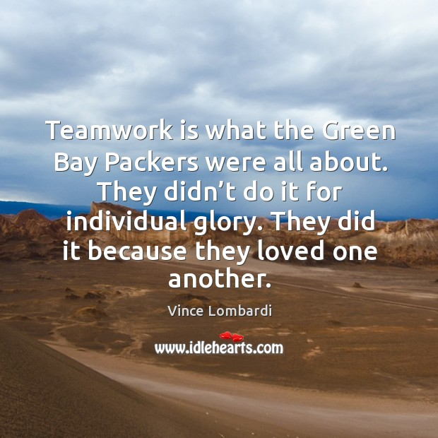 Teamwork is what the green bay packers were all about. They didn't do it for individual glory. Image
