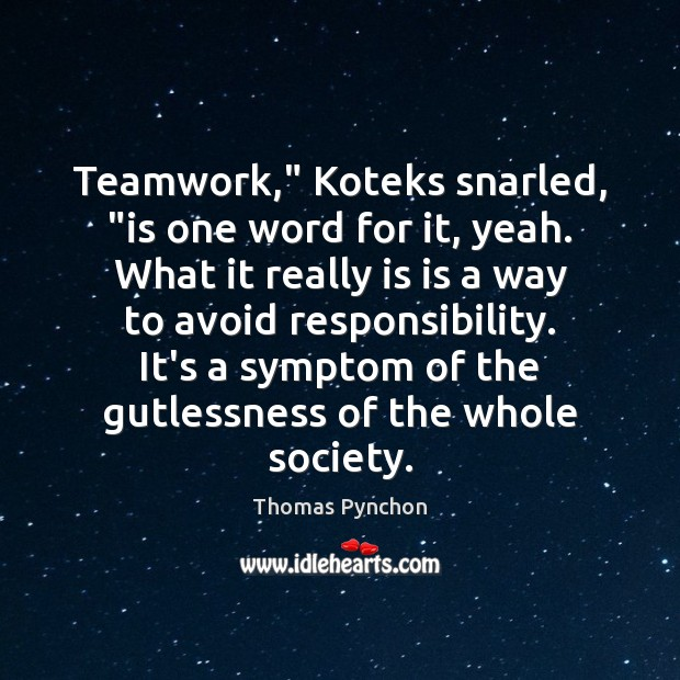 """Teamwork,"""" Koteks snarled, """"is one word for it, yeah. What it really Teamwork Quotes Image"""