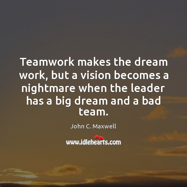 Image, Teamwork makes the dream work, but a vision becomes a nightmare when