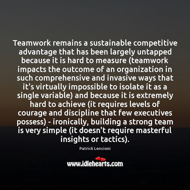 Teamwork remains a sustainable competitive advantage that has been largely untapped because Patrick Lencioni Picture Quote