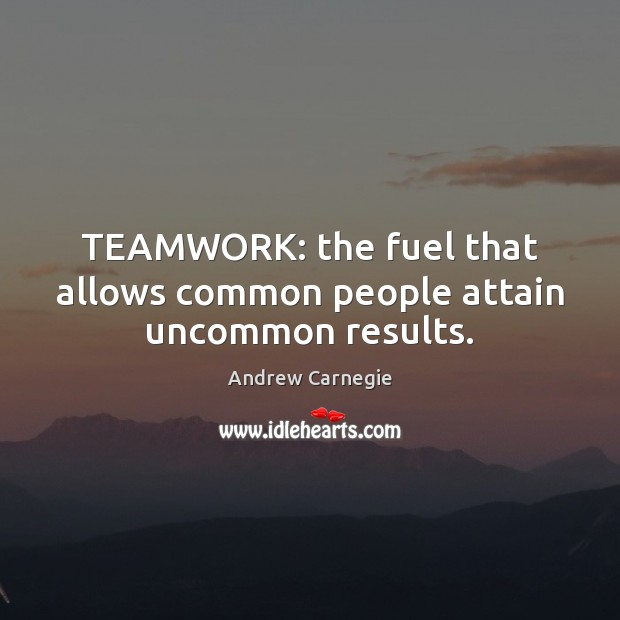Image, TEAMWORK: the fuel that allows common people attain uncommon results.