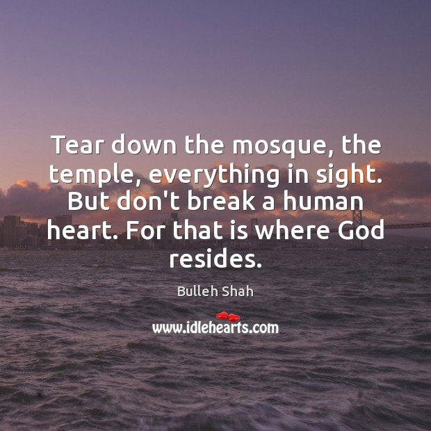 Image, Tear down the mosque, the temple, everything in sight. But don't break