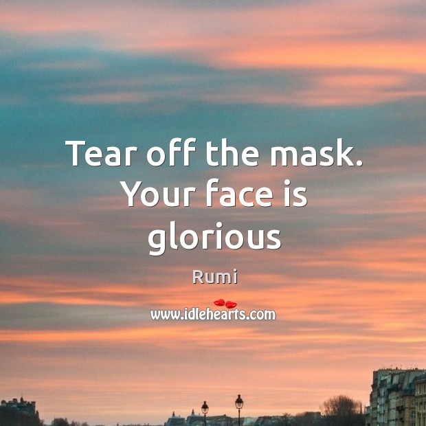 Tear off the mask. Your face is glorious Image