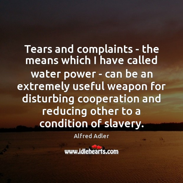 Image, Tears and complaints – the means which I have called water power