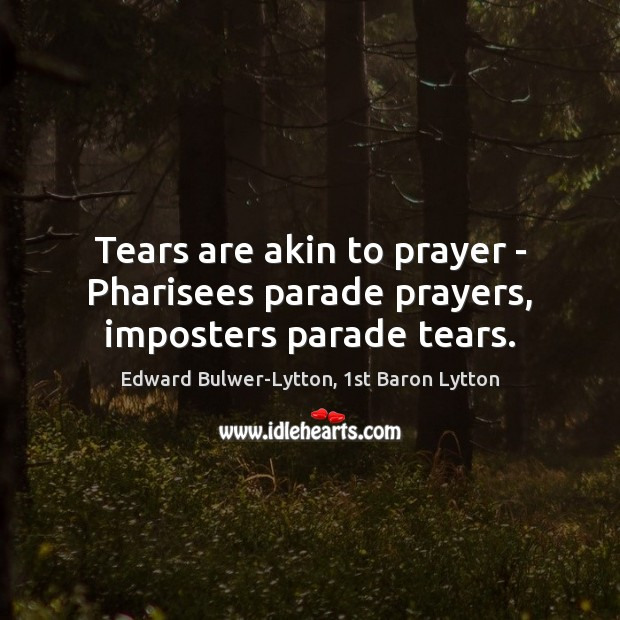 Image, Tears are akin to prayer – Pharisees parade prayers, imposters parade tears.