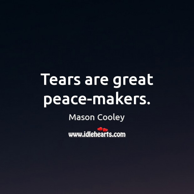 Tears are great peace-makers. Image