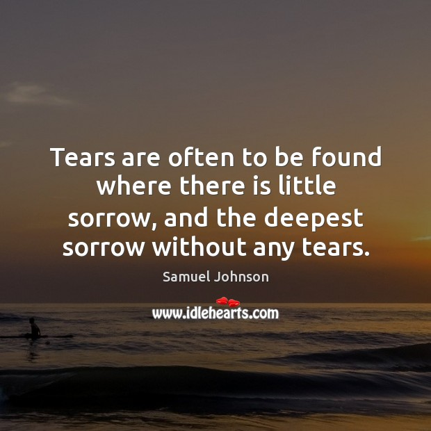 Image, Tears are often to be found where there is little sorrow, and