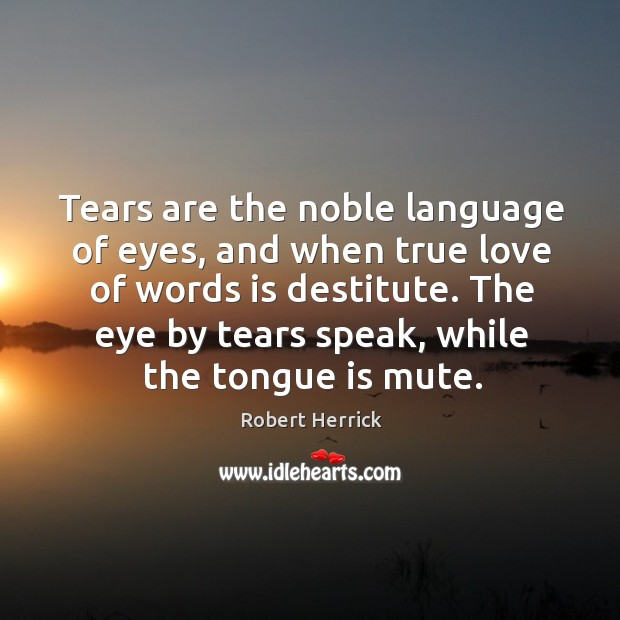 Tears are the noble language of eyes, and when true love of Image