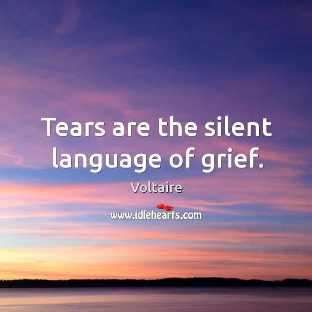 Image, Tears are the silent language of grief.