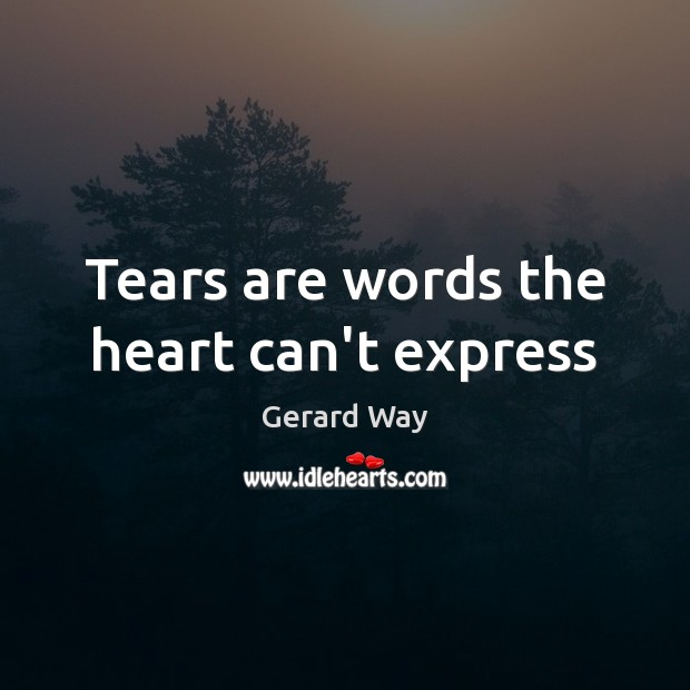 Tears are words the heart can't express. Image