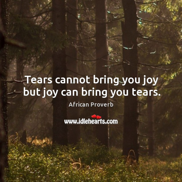 Image, Tears cannot bring you joy but joy can bring you tears.