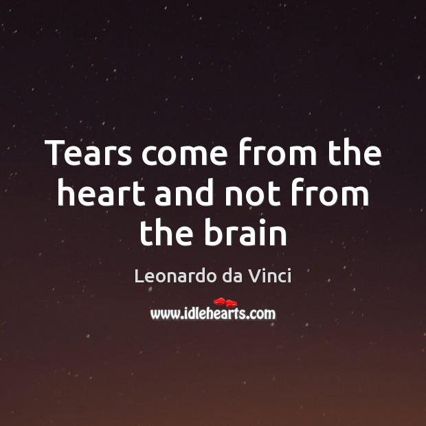 Tears come from the heart and not from the brain Image