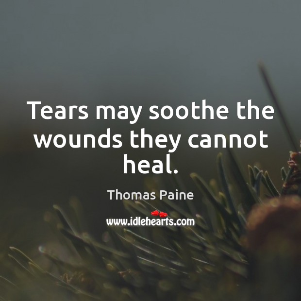 Image, Tears may soothe the wounds they cannot heal.