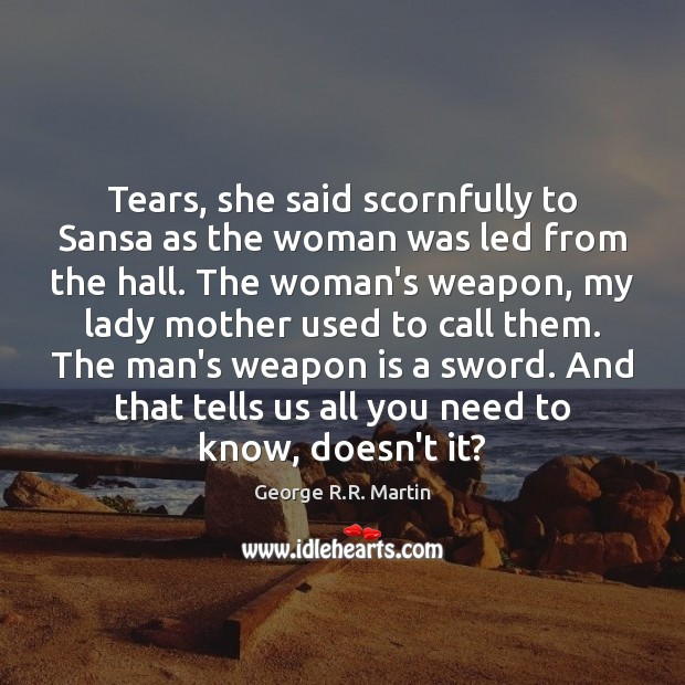 Tears, she said scornfully to Sansa as the woman was led from George R.R. Martin Picture Quote