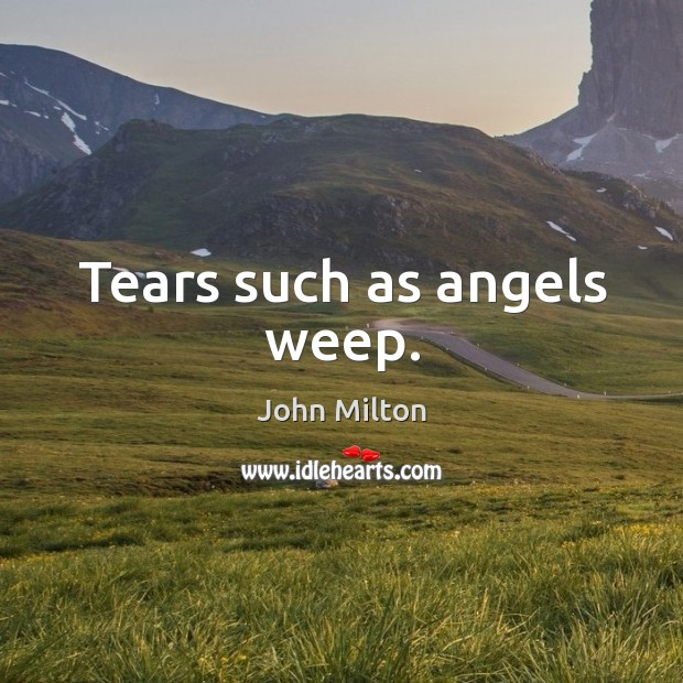 Tears such as angels weep. Image