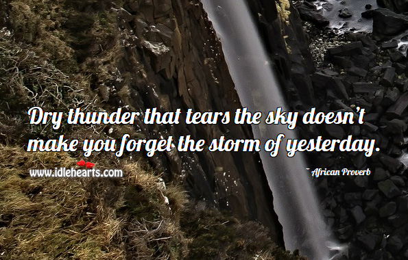 Image, Dry thunder that tears the sky doesn't make you forget the storm of yesterday.
