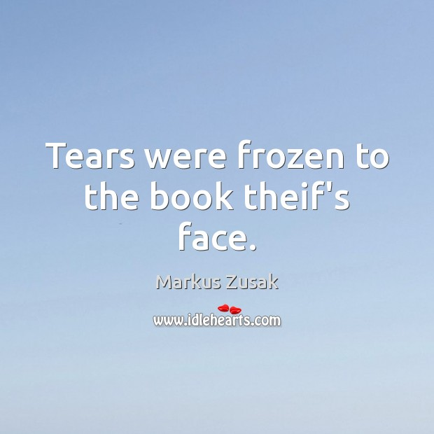 Tears were frozen to the book theif's face. Markus Zusak Picture Quote