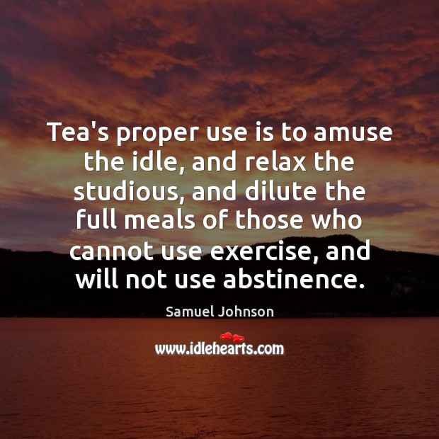 Image, Tea's proper use is to amuse the idle, and relax the studious,