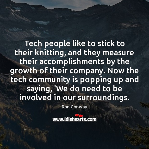 Tech people like to stick to their knitting, and they measure their Image