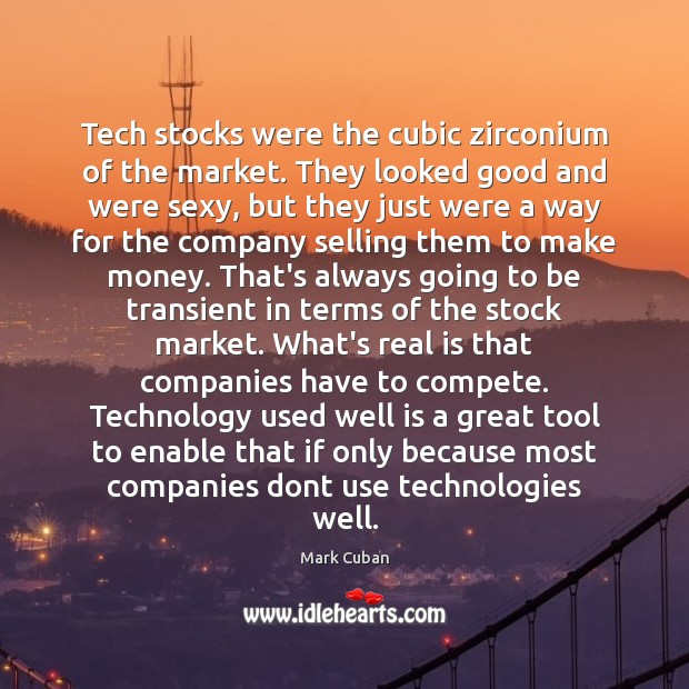 Tech stocks were the cubic zirconium of the market. They looked good Mark Cuban Picture Quote