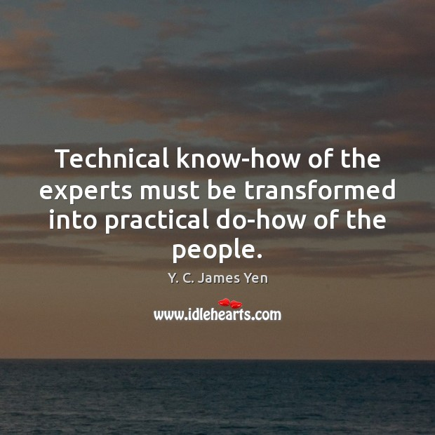 Technical know-how of the experts must be transformed into practical do-how of the people. Image