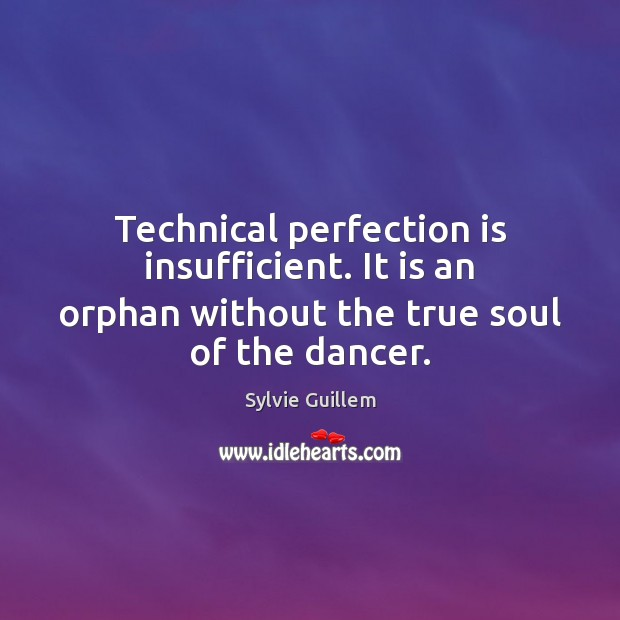 Image, Technical perfection is insufficient. It is an orphan without the true soul of the dancer.