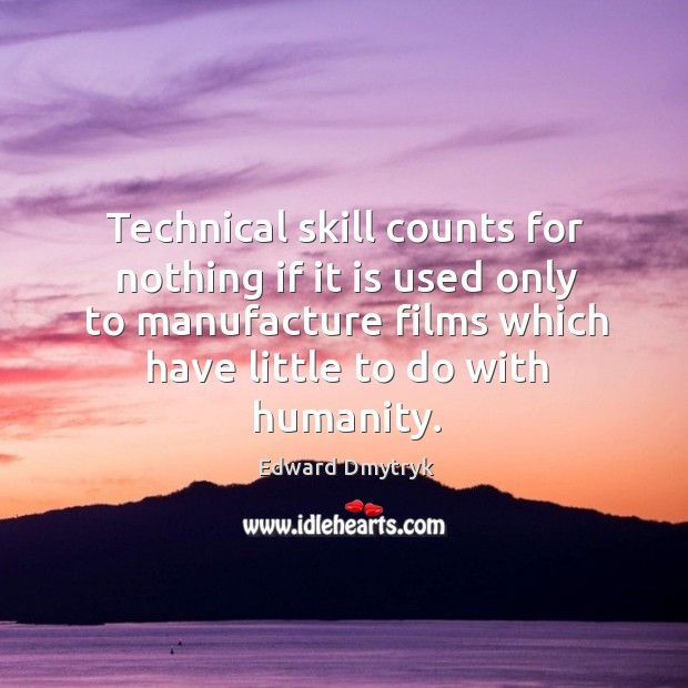 Technical skill counts for nothing if it is used only to manufacture films which Image