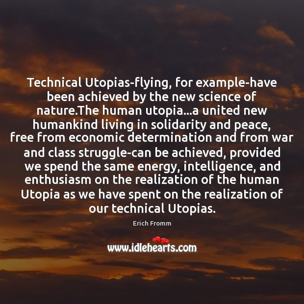 Technical Utopias-flying, for example-have been achieved by the new science of nature. Image