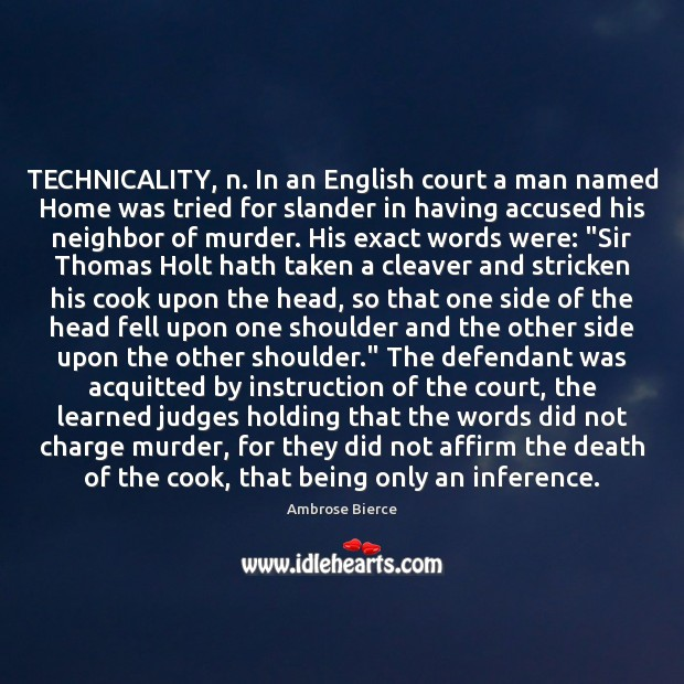 Image, TECHNICALITY, n. In an English court a man named Home was tried